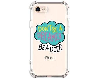 Dont be a dreamer Case iPhone SE, 6 plus, 7, 7 plus, 8, 8 Plus, X, Xs, Xs MAX, XR, Samsung Galaxy S8, S8 Plus, S9, s9 plus, Note 8, Note 9