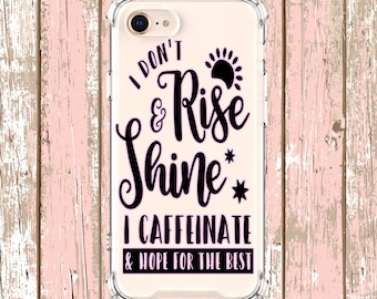 i Dont rise and shine Quote case, iPhone 6, 6 plus, 7, 7 plus, 8, 8 Plus, X, Xs, Xs MAX, XR, Galaxy S8, S8 Plus, S9, s9 plus, Note 8, Note 9
