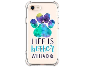Life is better with a dog Paw Quote Case, iPhone 6, 7, 7 plus, 8, 8 Plus, X, Xs MAX, XR, Galaxy S8, S8 Plus, S9, s9 plus, Note 8, Note 9