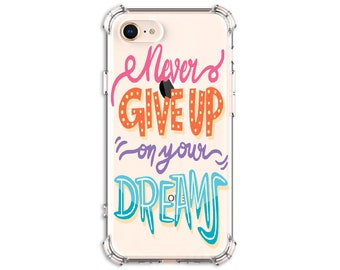 Never Give up on your Dreams Quote case, iPhone 6, 7, 7 plus, 8, 8 Plus, X, Xs, Xs MAX, XR, Galaxy S10, S8 Plus, S9, s9 plus, Note 8, Note 9