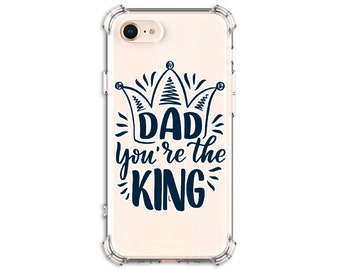 Dad you're the King Father's Day Phone case iPhone se, 7 plus, 8 Plus, X, Xs MAX, XR, 11, 11 pro, Galaxy S10, S10 Plus, S9, s9 plus, Note 9