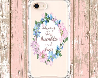 Stay Humble Flower Quote, iPhone 6, 6 plus, 7, 7 plus, 8, 8 Plus, X, Xs, Xs MAX, XR, Samsung Galaxy S8, S8 Plus, S9, s9 plus, Note 8, Note 9