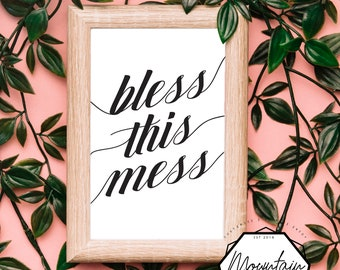 Bless this Mess {high class} - INSTANT PRINT!