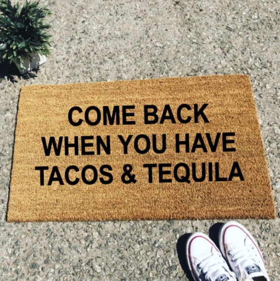 Come back with tacos and tequila doormat