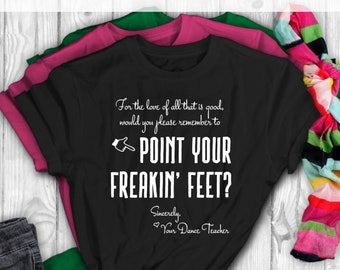 35615ab51 Funny Dance Teacher Shirt - Dance Recital Gift - Please Point Your Freakin  Feet