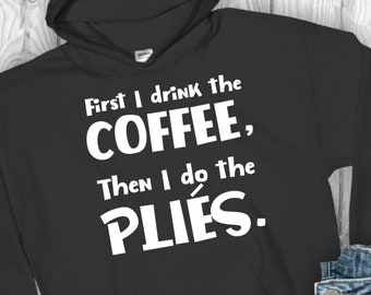 ef50a296 Funny Hoodie For Dance Teachers - First Drink The Coffee, Then Do The Plies