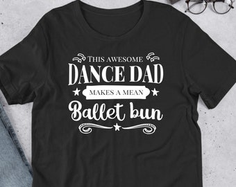 63b4eb2b34 Dance Dad Shirt - Father's Day Gift - This Awesome Dance Dad Makes a Mean  Ballet Bun