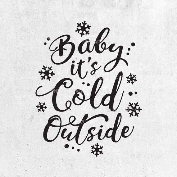 Baby it\'s cold outside SVG, Christmas SVG Design for Cricut, Christmas  Saying, Winter quotes SVG, dxf, png, cut files for instant download