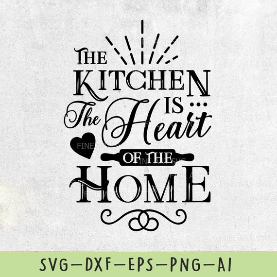 Kitchen SVG Files, Kitchen is the heart of the home, Kitchen sign svg,  Kitchen decor svg, svg cut files, Cricut, Silhouette, dxf png eps ai