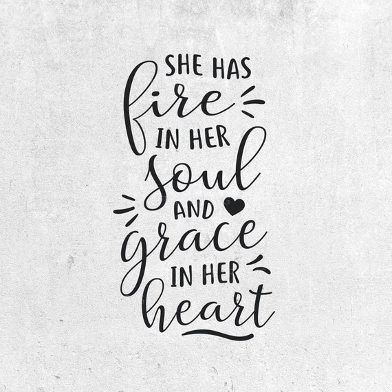 She Has Fire In Her Soul And Grace In Her Heart Svg Design Inspirational Svg Quotes Cut Files For Cricut And Silhouette Svg Dxf Eps Png