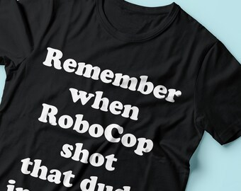 190221b87 Remember When RoboCop Shot That Dude In The Dick - Funny Tv Show/Movie -  Pop Culture - 80's - Unisex T-Shirt