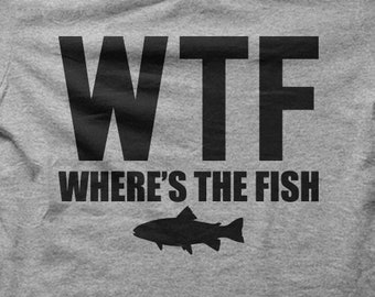 2fef8331 WTF Where's The Fish T-Shirt, Fishing T-Shirt, Funny T-Shirt, Women's, Men's,  Unisex, Hoodie