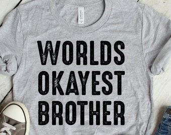 86ea86d6bcfd Worlds Okayest Brother T-Shirt