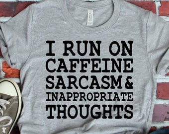 a91e91c8 I Run On Caffeine Sarcasm and Inappropriate Thoughts T-Shirt, Funny T-Shirt,  Women's, Men's, Unisex, Hoodie