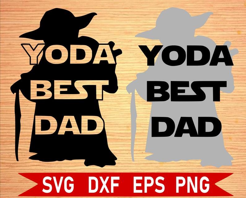 Star Wars Fathers Day Svg Files Yoda Svg Yoda Best Dad Svg Etsy