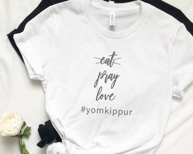 Adult Yom Kippur Shirt, Jewish Shirt, Eat, Pray, Love, Hebrew Tee Shirt, Ladies, Woman, Israel, Hebrew, Shabbat, Rosh Hashanah, Hanukkah