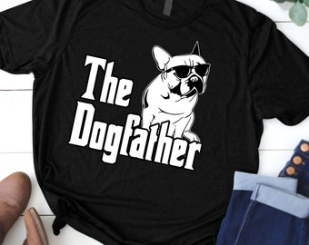 0d0b334ba438 The Dogfather Dog Dad T-Shirt, French Bulldog Tee shirt, Fathers Day Gift,  Dog Dad Tshirt, Frenchie Godfather Shirt