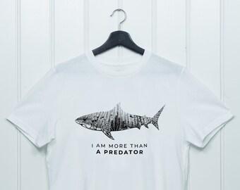 76df4d99 I Am More Than A Predator - Shark Shirt - Save the Ocean - Shark  Conservation - Shark T-Shirt - Plastic Ocean - Shark Lover Gift