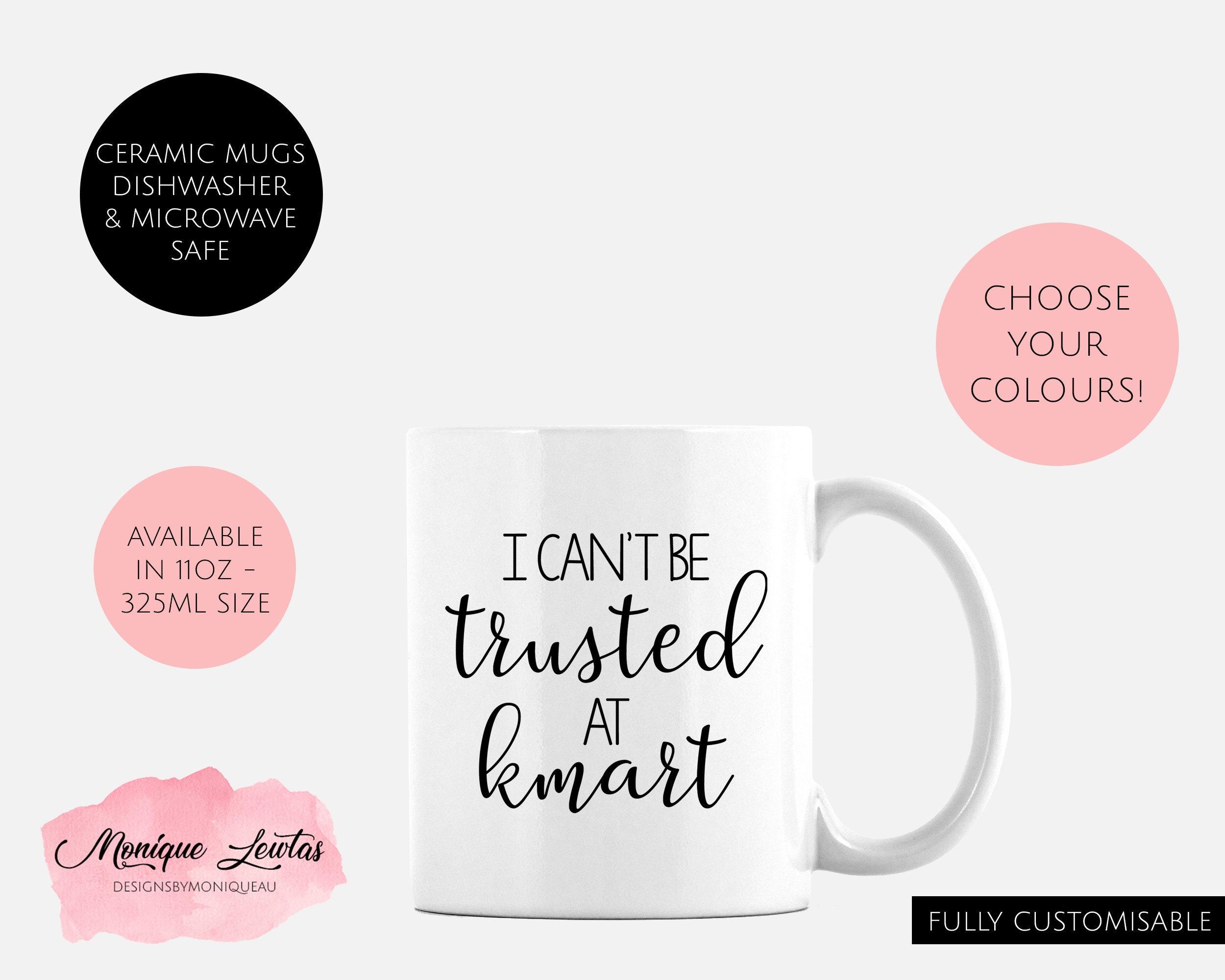 I Can\'t Be Trusted At Kmart Mug Coffee Mug Tea Mug | Etsy
