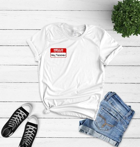 fa14044a Hello My Name is Hey Teacher T-shirt Funny Teacher Shirt   Etsy