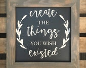 Create the Things You Wis...