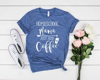 c63a5ff2 Homeschool Mama Just Add Coffee Shirt, Homeschooling Mom Shirt, Homeschool  Mom Shirt