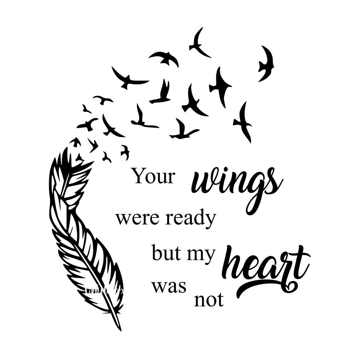 Your Wings Were Ready But My Heart Was Not Feather Svg