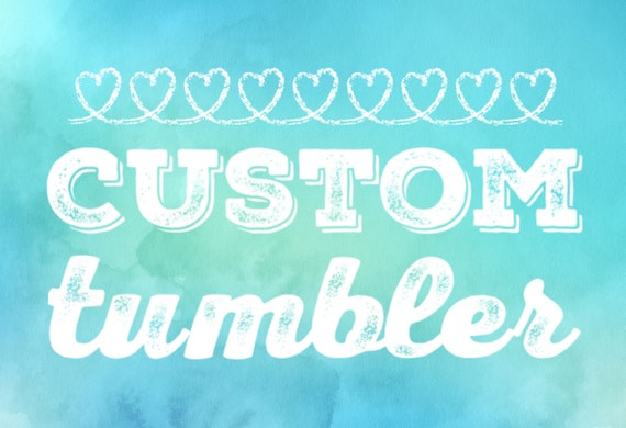 Custom Tumblers - You choose the design - Personalized tumblers - Made To Order