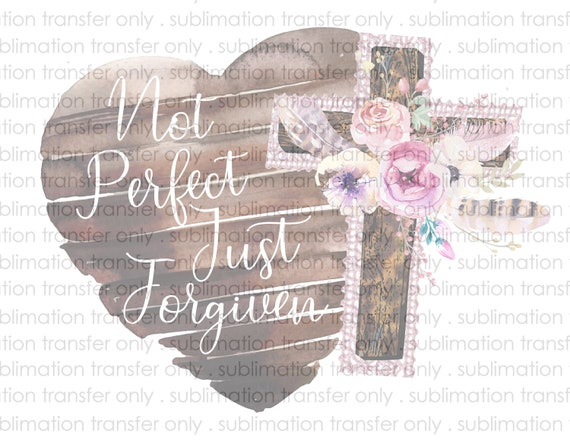 Not Perfect Just Forgiven Sublimation Transfer
