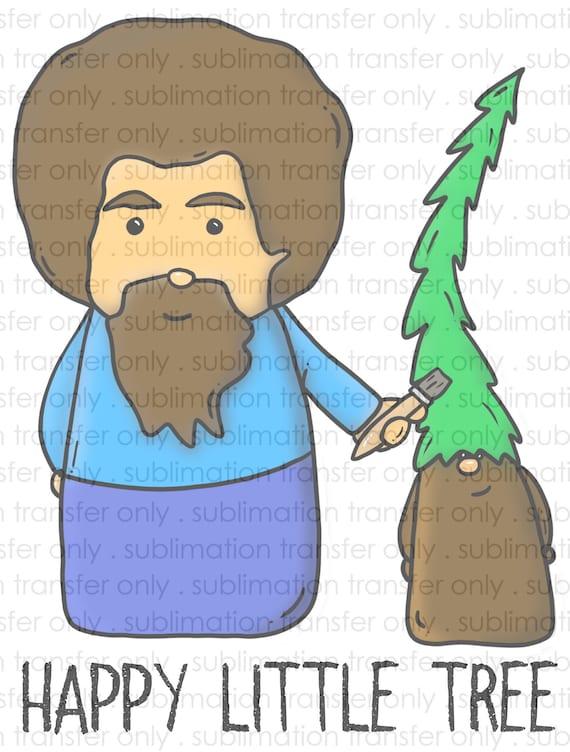 Bob Ross Inspired Happy Little Trees Sublimation Transfer