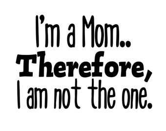Moms not the one decal