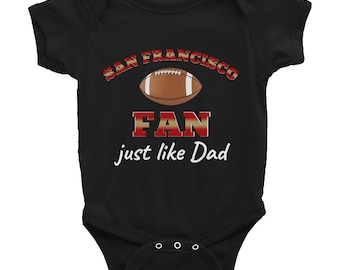 090dc2b33dc Father s Day San Francisco 49ers Football Fan Just Like Dad Infant Bodysuit