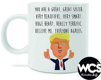 Donald Trump Sister Mug, Funny Gift For Sisters, You Are A Great Sister Sibling Coffee Mug, Funny Sis Mug