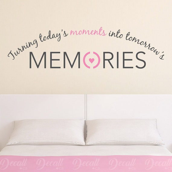 Today/'s moments are tomorrows Memories  vinyl wall decal quote