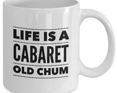 LIFE Is A CABARET Mug - Cabaret - Sally Bowles - Broadway Musical Theatre Fan Gift - 11 oz white coffee tea cup