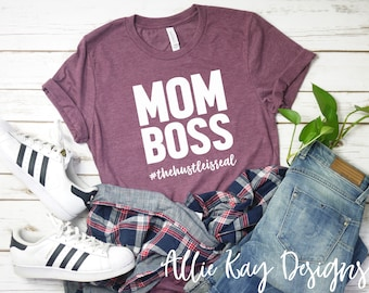 4a0fb074f Mom Boss the hustle is real Shirt | Mom Boss Tee Shirt | Mama Shirt | Hustle  T- Shirt | Mom Life T-Shirt | Mother's Day Gift
