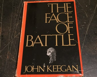 The Face of Battle: A Study of Agincourt, Waterloo and the Somme by John Keegan, 1976