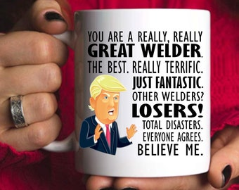 Trump WELDER Mug, You Are a Great Welder, Best Welder Ever Gifts, Funny Trump Coffee Mug, MAGA