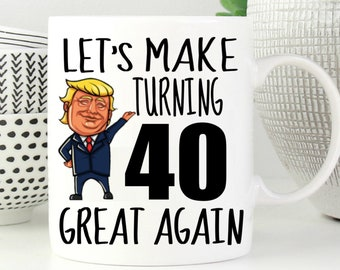 40th Birthday Gift Trump Mug For Him Her Funny Donald Coffee Make Turning 40 Forty Great Again Gag Men Women
