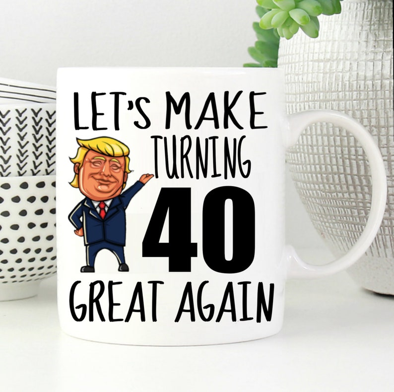 40th Birthday Gift Trump Mug For Him Her Funny Donald