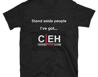 """Hacker T-shirt - """"Stand aside people, I've got CEH"""""""