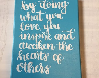 """Hand Lettered Canvas Quote, """"By Doing What You Love You Inspire and Awaken The Hearts of Others,"""" Acrylic"""