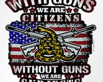 With Guns We Are Citizens, Without Guns We Are Subjects Shirt