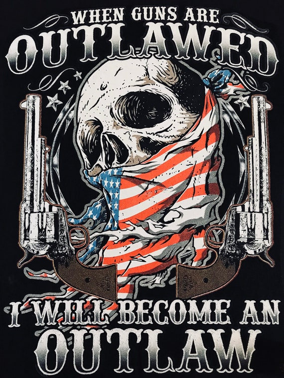 When Guns Are Outlawed I Will Become An Outlaw Shirt | Etsy