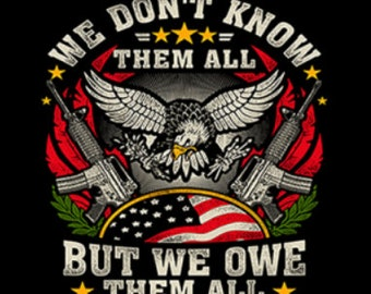 We Don't Know Them All, But We Owe Them All Shirt