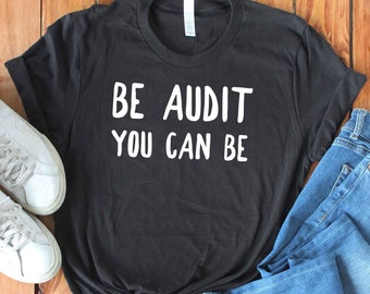 9edf6521 Be Audit You Can Be - Funny Auditor Shirt - Accountant Shirt - Accounting  Shirt - CPA Shirt