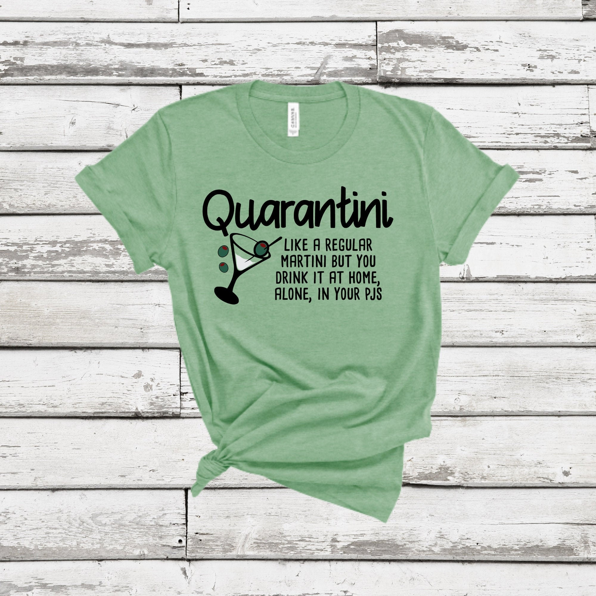 Quarantini - Like a Regular Martini but you drink it at home alone, in your PJ's t-shirt