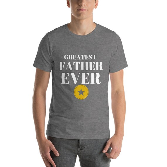 Greatest Father Ever T Shirt Fathers Day