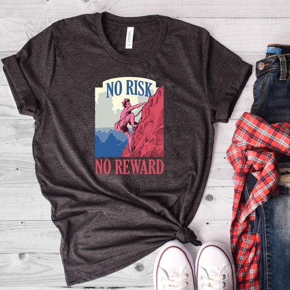 No Risk No Reward Shirt Rock Climbing Shirt Motivational Shirt Inspirational Shirt Climbing Shirt Mountain Climbing Hiking Shirt