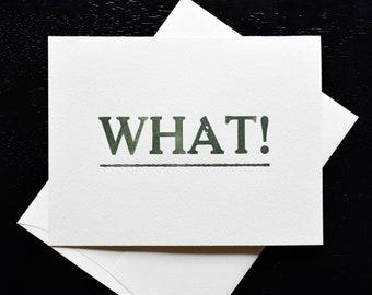 Letterpress What! Greeting Card- blank inside